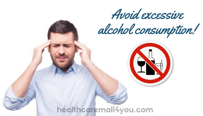 Avoid excessive alcohol consumption!