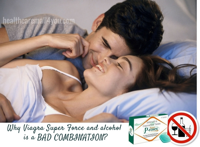 Why Viagra Super Force and aclohol is a BAD COMBINATION